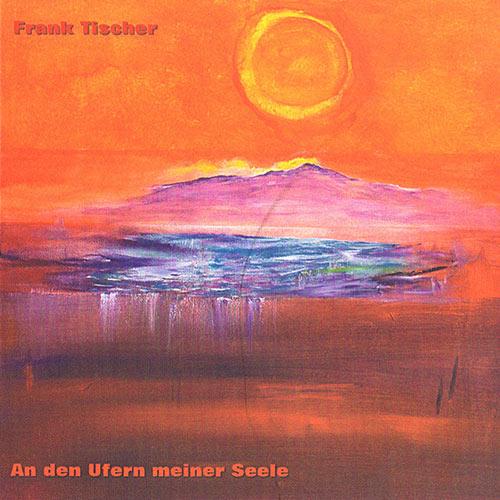 CD-Cover Frank Tischer - An den Ufern meiner Seele